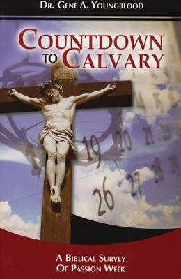 Countdown to Calvary: A Biblical View of Passion Week  -     By: Dr. Gene A. Youngblood