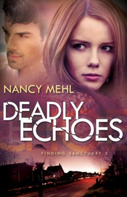 Deadly Echoes, Finding Sanctuary Series #2   -     By: Nancy Mehl