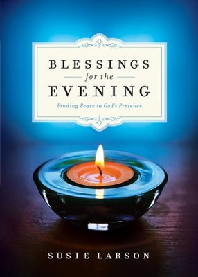 Blessings for the Evening: Finding Peace in God's Presence  -     By: Susie Larson