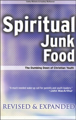Spiritual Junk Food: The Dumbing Down of America's Youth   -     By: Cathy Mickels, Audrey McKeever