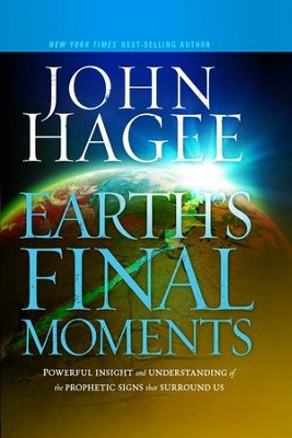 Earth's Final Moments: Powerful insight and understanding of the prophetic signs that surround us - eBook  -     By: John Hagee