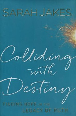 Colliding with Destiny: Finding Hope in the Legacy of Ruth  -     By: Sarah Jakes
