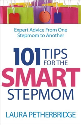 101 Tips for the Smart Stepmom: Expert Advice from One Stepmom to Another  -     By: Laura Petherbridge
