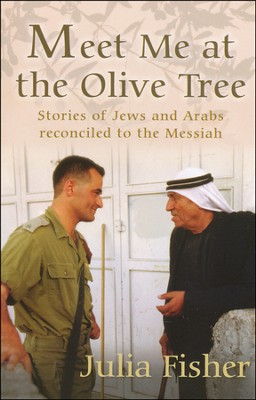 Meet Me at the Olive Tree: Stories of Jews and Arabs Reconciled to the Messiah  -     By: Julia Fisher