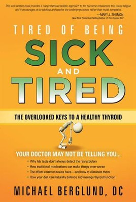Tired of Being Sick and Tired: The overlooked keys to a healthy thyroid - eBook  -     By: Michael Berglund