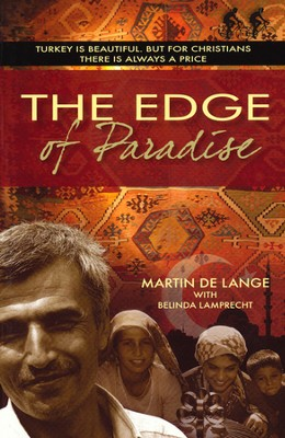 The Edge of Paradise: Turkey is Beautiful. But for  Christians There is Always a Price              -     By: Martin de Lange, Belinda Lampaecht