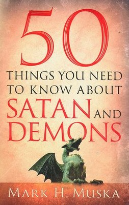50 Things You Need to Know About Satan and Demons  -     By: Mark H. Muska