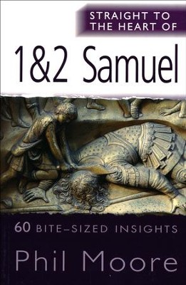 Straight to the Heart of 1 & 2 Samuel: 60 Bite-Sized Insights  -     By: Phil Moore
