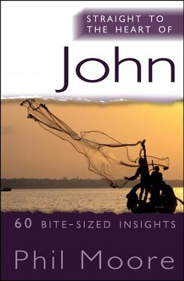 Straight to the Heart of John: 60 Bite-Sized Insights  -     By: Phil Moore