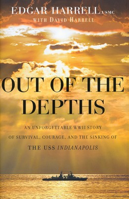 Out of the Depths: An Unforgettable WWII Story of Survival, Courage, and the Sinking of the USS Indianapolis  -     By: Edgar Harrell, David Harrell