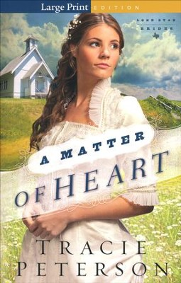 A Matter of Heart, Lone Star Brides Series #3 Large Print   -     By: Tracie Peterson