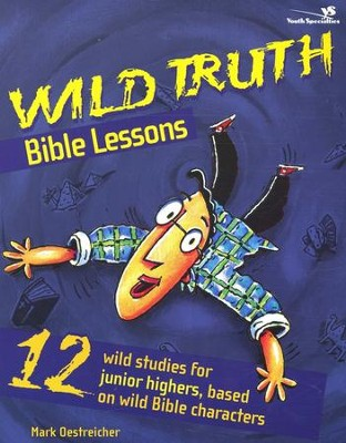 Wild Truth Bible Lessons   -     By: Mark Oestreicher