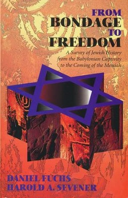 From Bondage to Freedom: A Survey of Jewish History  from the Babylonian Captivity to the Coming of the   -     By: Daniel Fuchs