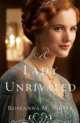 A Lady Unrivaled #3   -     By: Roseanna M. White