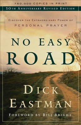 No Easy Road: Discover the Extraordinary Power of Personal Prayer / Special edition - eBook  -     By: Dick Eastman