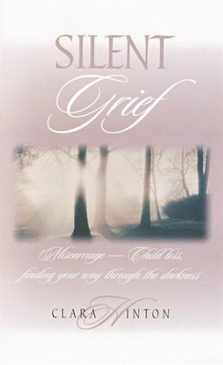 Silent Grief: Miscarriage-Child Loss, Finding Your Way Through the Darkness  -     By: Clara Hinton