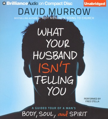 What Your Husband Isn't Telling You: A Guided Tour of a Man's Body, Soul, and Spirit Unabridged Audiobook on CD - Value Priced Edition  -     By: David Murrow