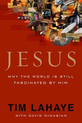 Jesus: Why the World Is Still Fascinated by Him - eBook  -     By: Tim LaHaye