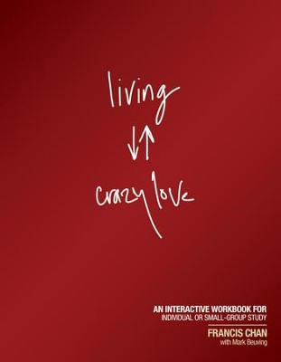 Living Crazy Love: An Interactive Workbook for Individual or Small-Group Study - eBook  -     By: Francis Chan
