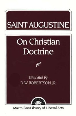 Augustine on Christian Doctrine             -     Translated By: D.W. Robertson Jr.