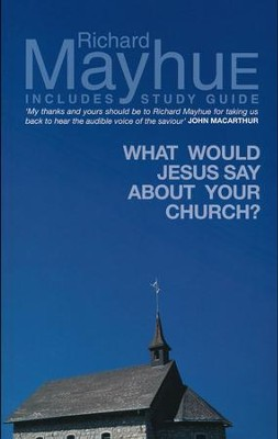What Would Jesus Say About Your Church?   -     By: Richard Mayhue