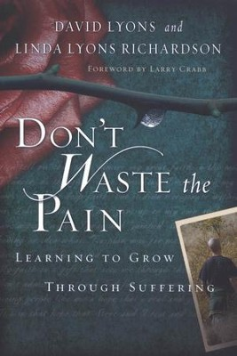 Don't Waste the Pain: Learning to Grow Through Suffering  -     By: David Lyons, Linda Lyons Richardson