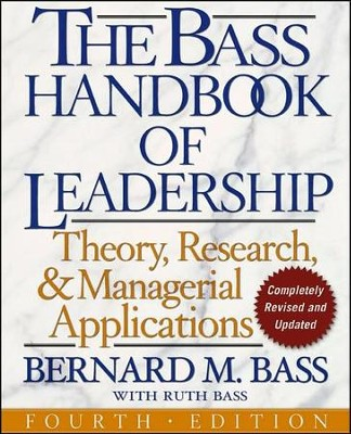 The Bass Handbook of Leadership: Theory, Research, and Managerial Applications, 4th edition  -     By: Bernard M. Bass, Ruth Bass