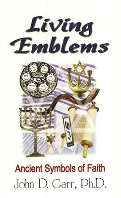 Living Emblems: Ancient Symbols of Faith   -     By: John D. Garr Ph.D.