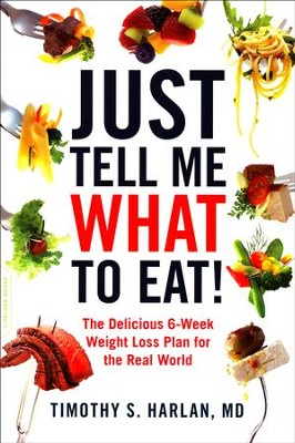 Just Tell Me What to Eat!  -     By: Timothy Harlan M.D.