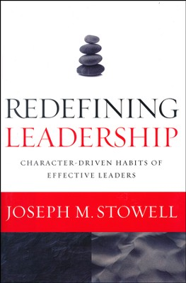 Redefining Leadership: Character-Driven Habits of Effective Leaders  -     By: Joseph M. Stowell
