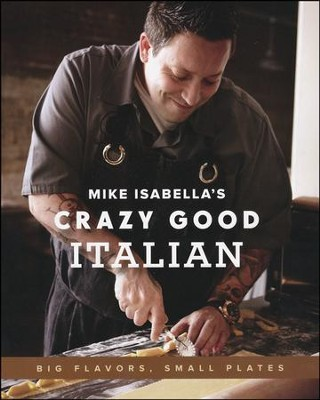 Mike Isabella's Crazy Good Italian   -     By: Mike Isabella