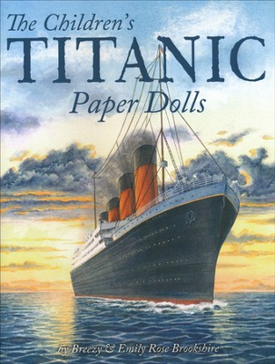 The Children's Titanic Paper Dolls  -     By: Emily Rose Brookshire, Breezy Brookshire
