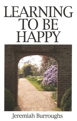 Learning to Be Happy (Abridgement of The Rare Jewel of Christian Contentment)  -     By: Jeremiah Burroughs