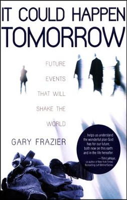 It Could Happen Tomorrow: Future Events That Will Shake the World  -     By: Gary Frazier