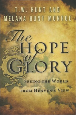 The Hope of Glory: Seeing the World from Heaven's View  -     By: TW Hunt, Melana Hunt Monroe