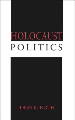 Holocaust Politics   -     By: John K. Roth