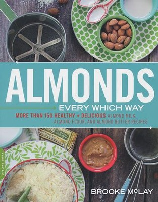 Almonds: Every Which Way  -     By: Brooke McLay