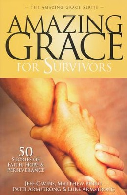 Amazing Grace For Survivors: 50 Stories of Faith, Hope & Perseverence  -     Edited By: Jeff Cavins, Matthew Pinto, Patti Armstrong     By: Jeff Cavins(Eds.), Matthew Pinto(Eds.) & Patti Armstrong(Eds.)