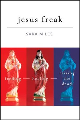 Jesus Freak: Feeding Healing Raising the Dead - eBook  -     By: Sara Miles