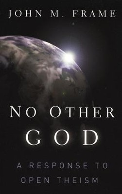 No Other God: A Response to Open Theism  -     By: John M. Frame
