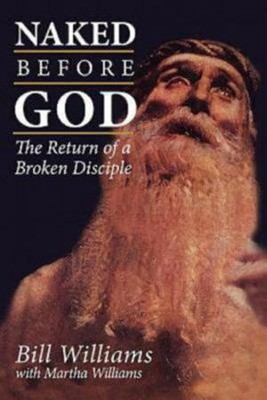 Naked Before God: The Return of a Broken Disciple   -     By: Bill Williams