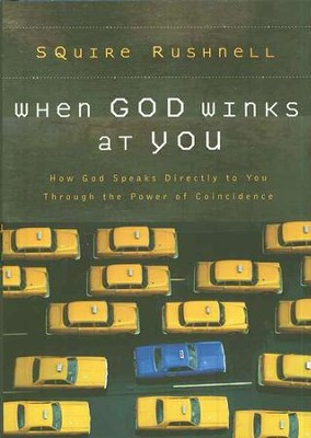 When God Winks at You: How God Speaks Directly to You Through the Power of Coincidence  -     By: Squire Rushnell