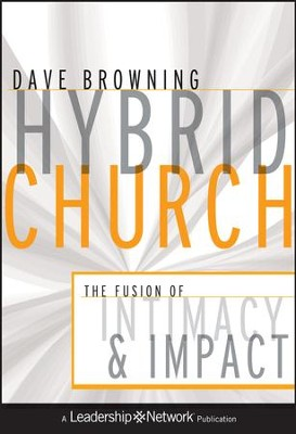 Hybrid Church: The Fusion of Intimacy and Impact - eBook  -     By: Dave Browning