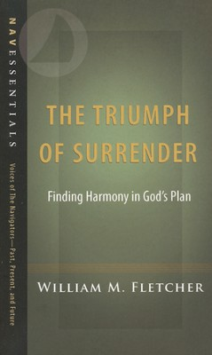 The Triumph of Surrender: Finding Harmony in God's Plan  -     By: William M. Fletcher