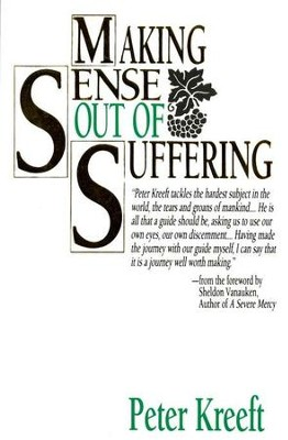 Making Sense Out of Suffering   -     By: Peter Kreeft