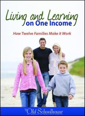 Living and Learning on One Income: How Twelve Families Make it Work - PDF Download  [Download] -     By: The Old Schoolhouse