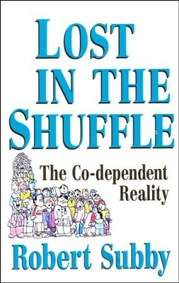 Lost in the Shuffle: The Co-Dependent Reality  -     By: Robert Subby