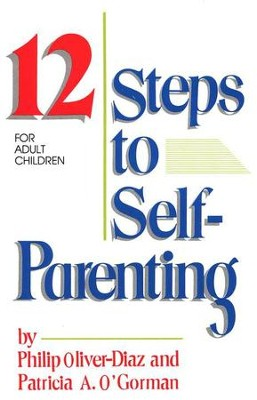 Twelve Steps to Self Parenting for Adult Children  -     By: Philip Oliver Diaz