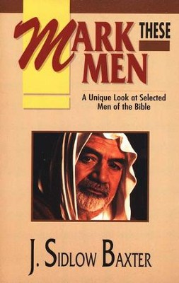Mark These Men: A Unique Look at Selected Men  of the Bible  -     By: J. Sidlow Baxter