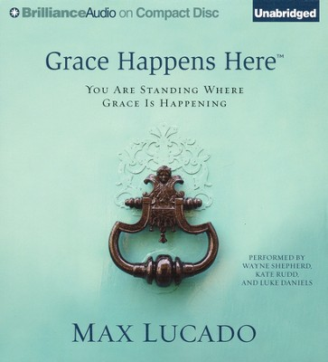 Grace Happens here: You Are Standing Where Grace is Happening Unabridged Audiobook on CD  -     By: Max Lucado
